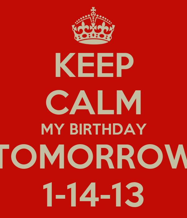 KEEP CALM MY BIRTHDAY TOMORROW 1-14-13