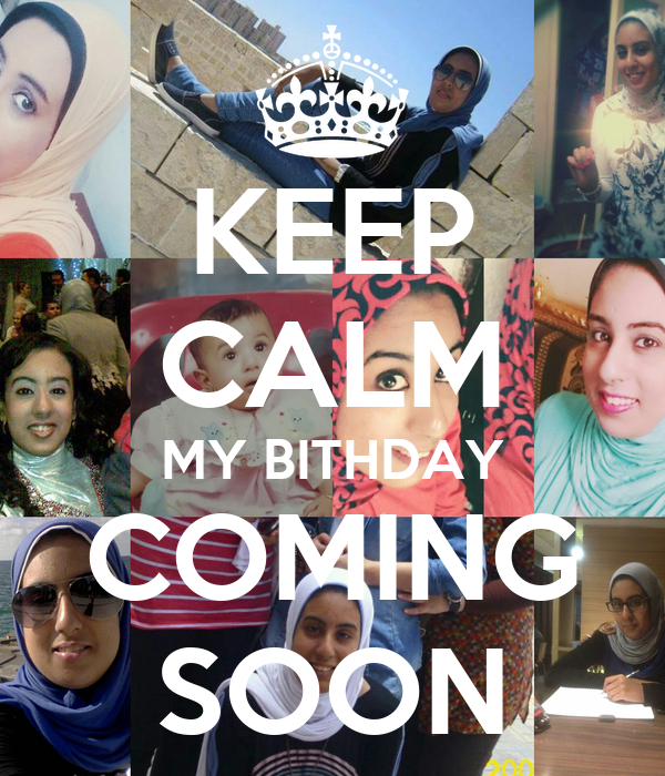 KEEP CALM MY BITHDAY COMING SOON