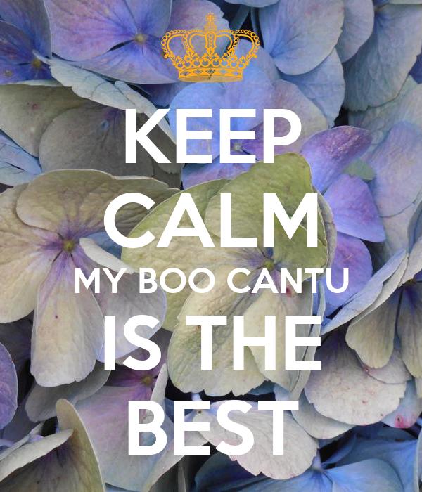 KEEP CALM MY BOO CANTU IS THE BEST