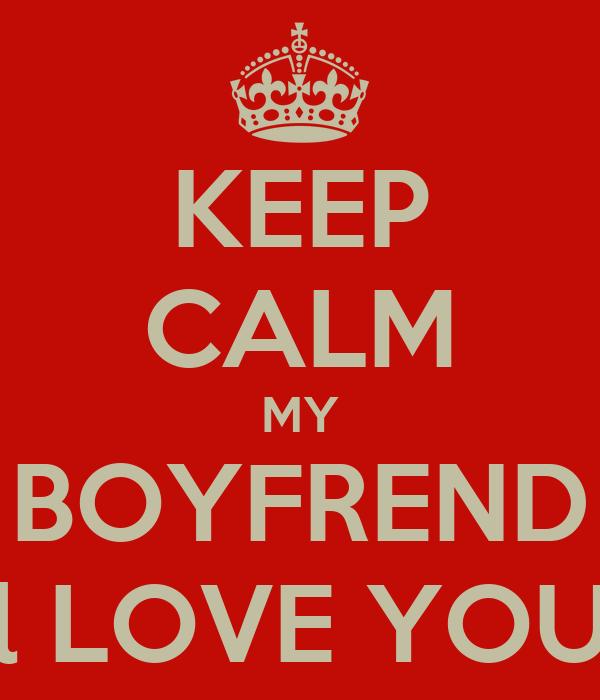 KEEP CALM MY BOYFREND l LOVE YOU
