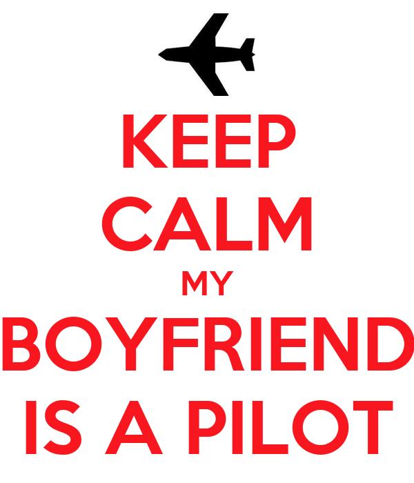 KEEP CALM MY BOYFRIEND IS A PILOT
