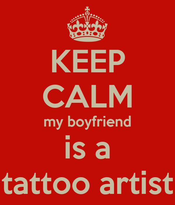 KEEP CALM my boyfriend is a tattoo artist
