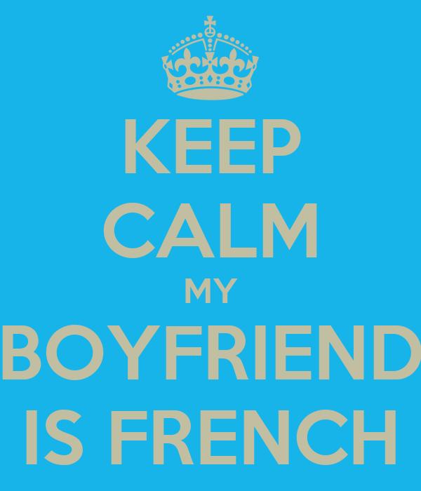KEEP CALM MY BOYFRIEND IS FRENCH
