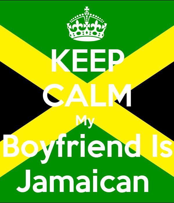 KEEP CALM My  Boyfriend Is Jamaican