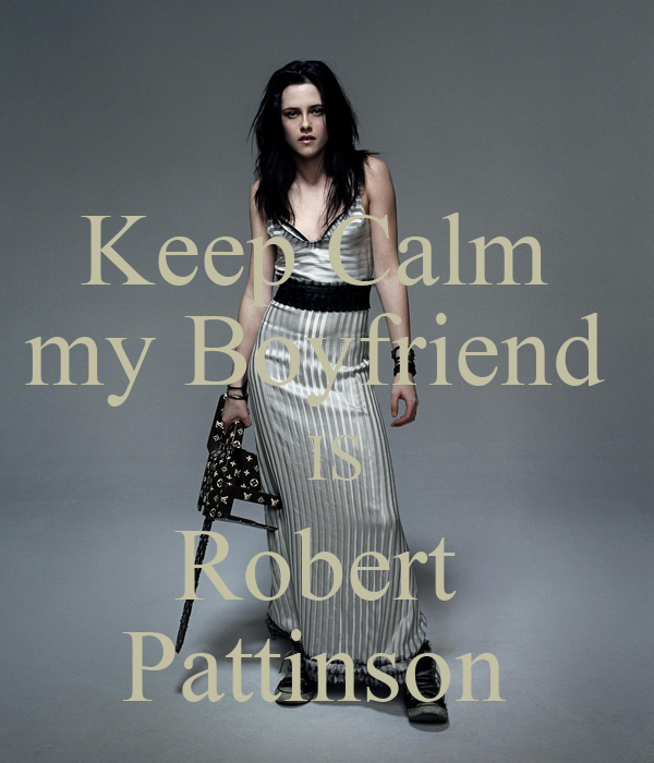 Keep Calm  my Boyfriend   IS Robert  Pattinson