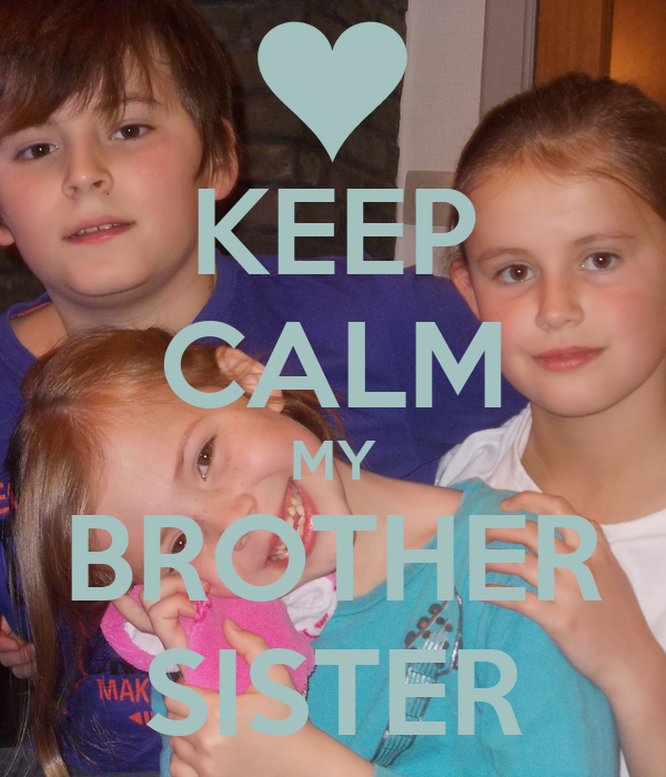 KEEP CALM MY BROTHER SISTER
