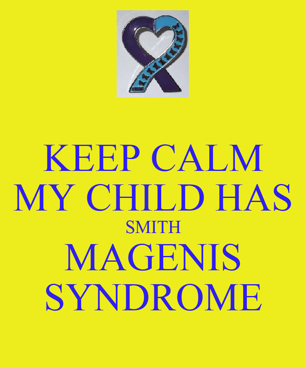 KEEP CALM MY CHILD HAS SMITH MAGENIS SYNDROME