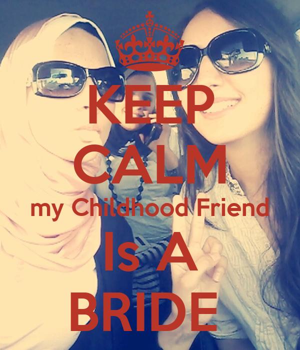 KEEP CALM my Childhood Friend Is A BRIDE