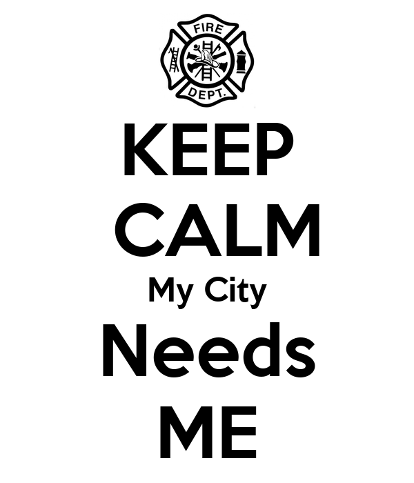KEEP  CALM My City Needs ME