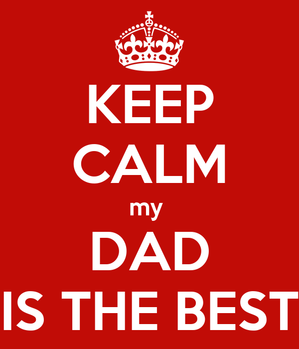 KEEP CALM my  DAD IS THE BEST