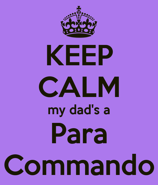 KEEP CALM my dad's a Para Commando
