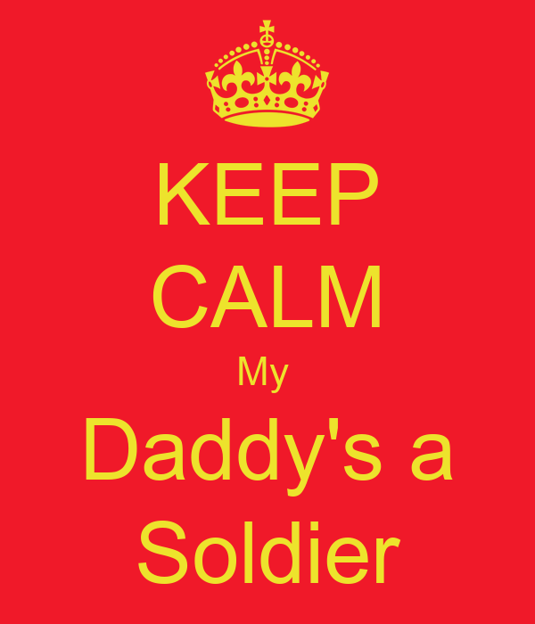 KEEP CALM My  Daddy's a Soldier
