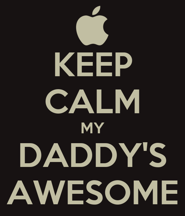 KEEP CALM MY DADDY S AWESOME Poster  689388fdf8