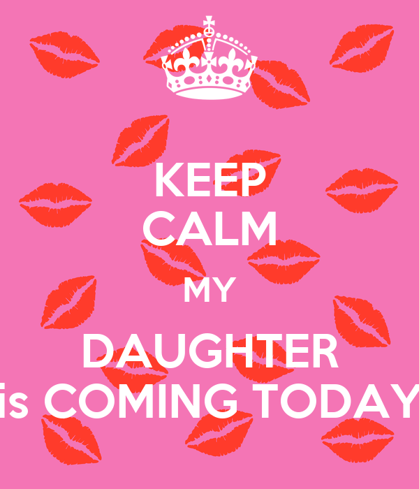 KEEP CALM MY DAUGHTER is COMING TODAY
