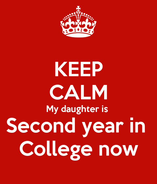 KEEP CALM My daughter is  Second year in  College now