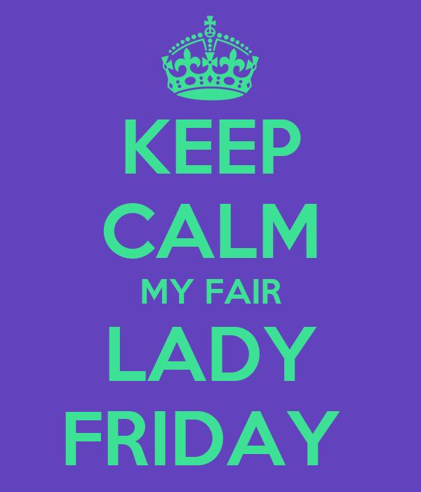 KEEP CALM MY FAIR LADY FRIDAY