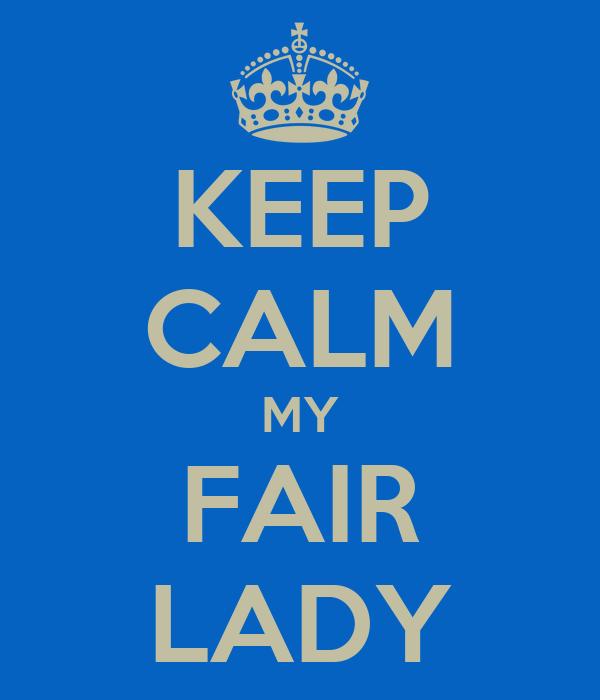 KEEP CALM MY FAIR LADY