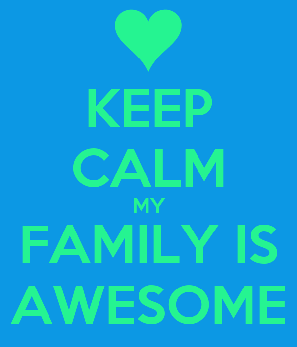 KEEP CALM MY FAMILY IS AWESOME