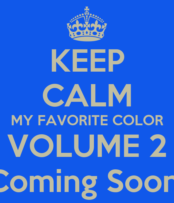 KEEP CALM MY FAVORITE COLOR VOLUME 2 Coming Soon!