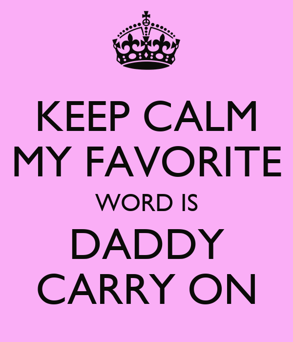 KEEP CALM MY FAVORITE WORD IS DADDY CARRY ON
