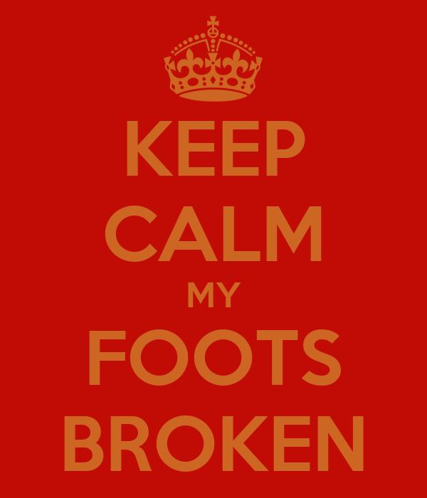 KEEP CALM MY FOOTS BROKEN