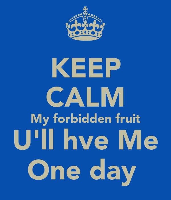 KEEP CALM My forbidden fruit U'll hve Me One day