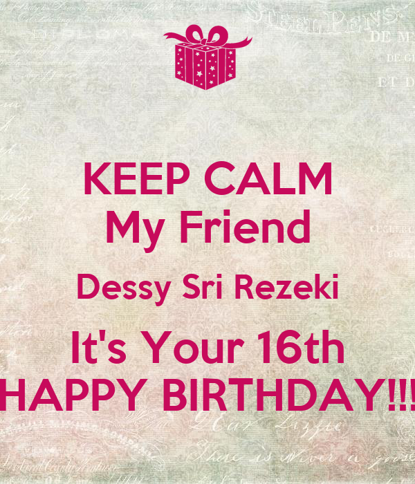 KEEP CALM My Friend Dessy Sri Rezeki It's Your 16th HAPPY