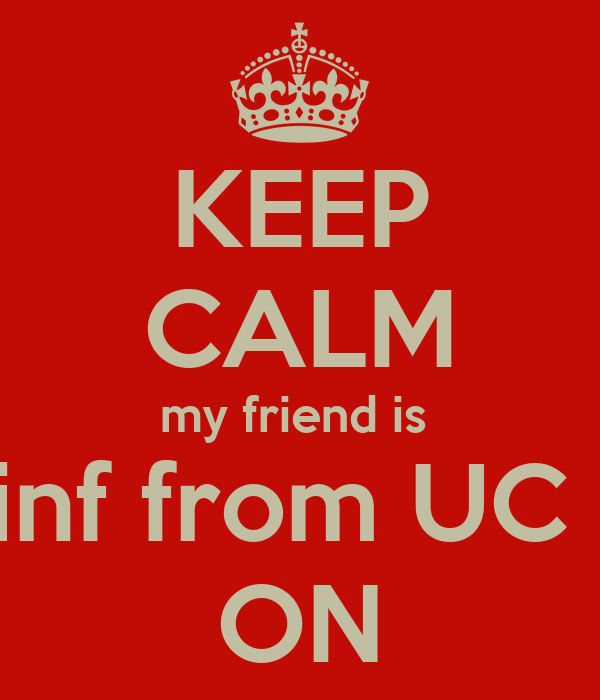 KEEP CALM my friend is  graduatinf from UC College ON