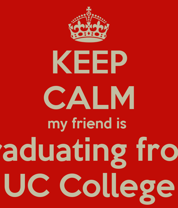 KEEP CALM my friend is  graduating from UC College