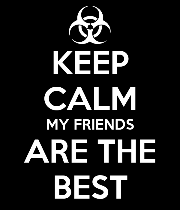 KEEP CALM MY FRIENDS ARE THE BEST