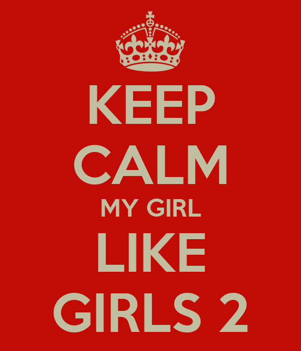 KEEP CALM MY GIRL LIKE GIRLS 2