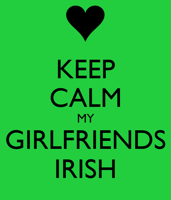 KEEP CALM MY GIRLFRIENDS IRISH
