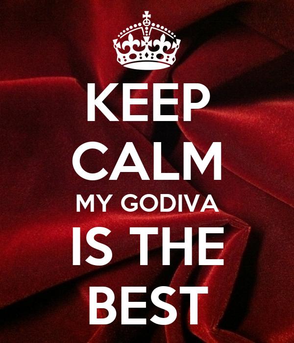KEEP CALM MY GODIVA IS THE BEST