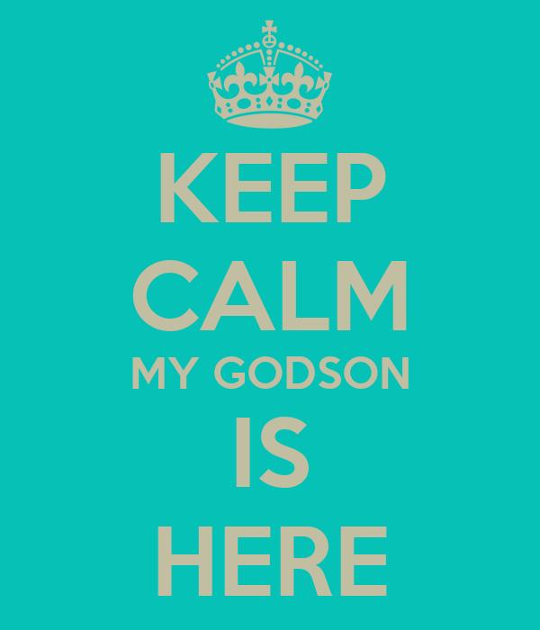 KEEP CALM MY GODSON IS HERE