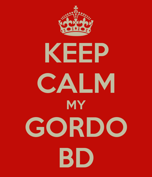 KEEP CALM MY GORDO BD