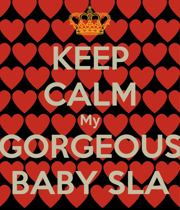 KEEP CALM My GORGEOUS BABY SLA