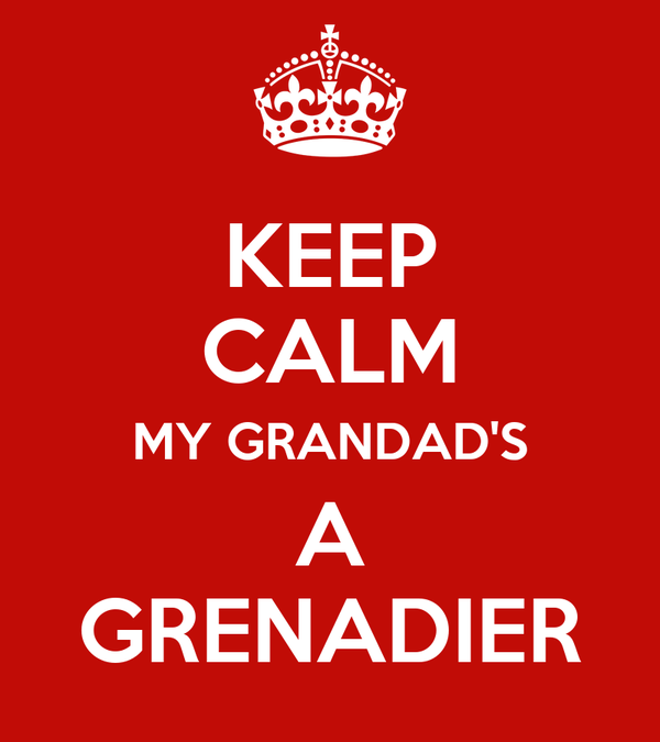 KEEP CALM MY GRANDAD'S A GRENADIER