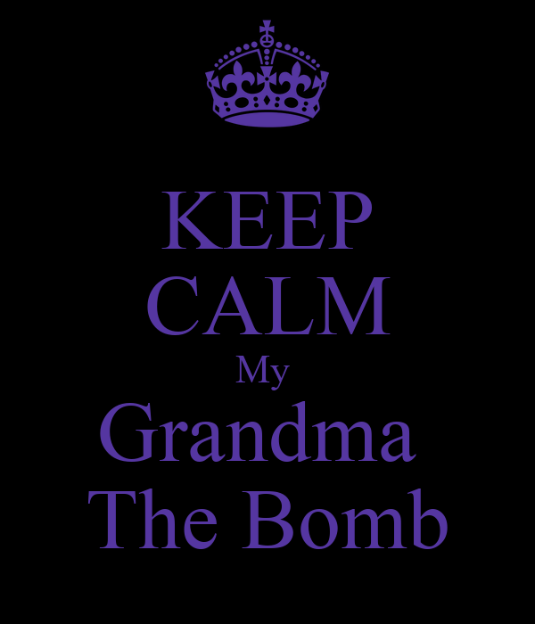 KEEP CALM My  Grandma  The Bomb