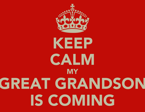 KEEP CALM MY GREAT GRANDSON IS COMING