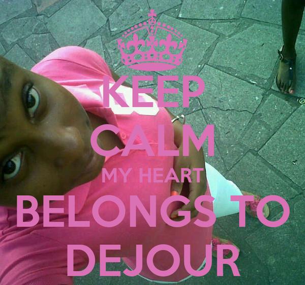 KEEP CALM MY HEART BELONGS TO DEJOUR