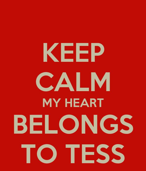 KEEP CALM MY HEART BELONGS TO TESS