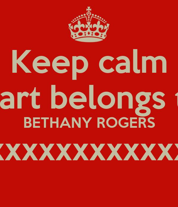 Keep calm My heart belongs to you BETHANY ROGERS xxxxxxxxxxxxxxxx