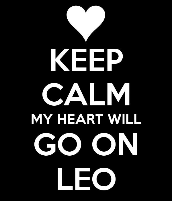 KEEP CALM MY HEART WILL GO ON LEO
