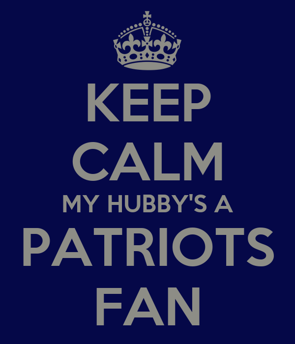 KEEP CALM MY HUBBY'S A PATRIOTS FAN