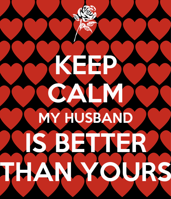 Keep Calm My Husband Is Better Than Yours Poster Kelli Keep Calm