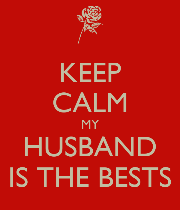 KEEP CALM MY HUSBAND IS THE BESTS