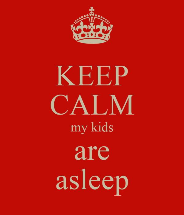 KEEP CALM my kids are asleep