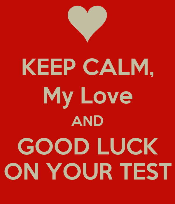 Keep Calm And Good Morning My Love : Keep calm my love and good luck on your test poster