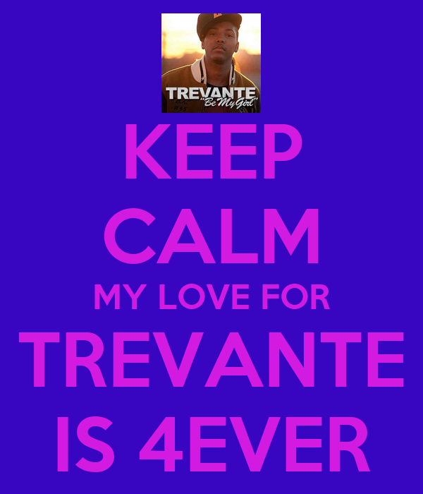 KEEP CALM MY LOVE FOR TREVANTE IS 4EVER