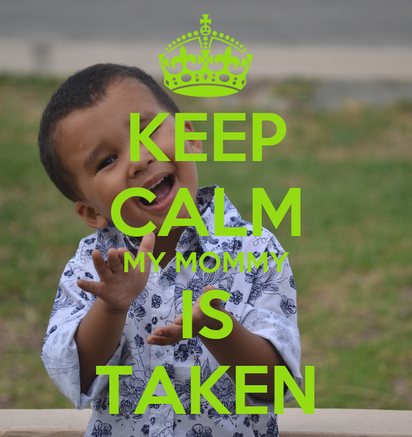 KEEP CALM MY MOMMY IS TAKEN